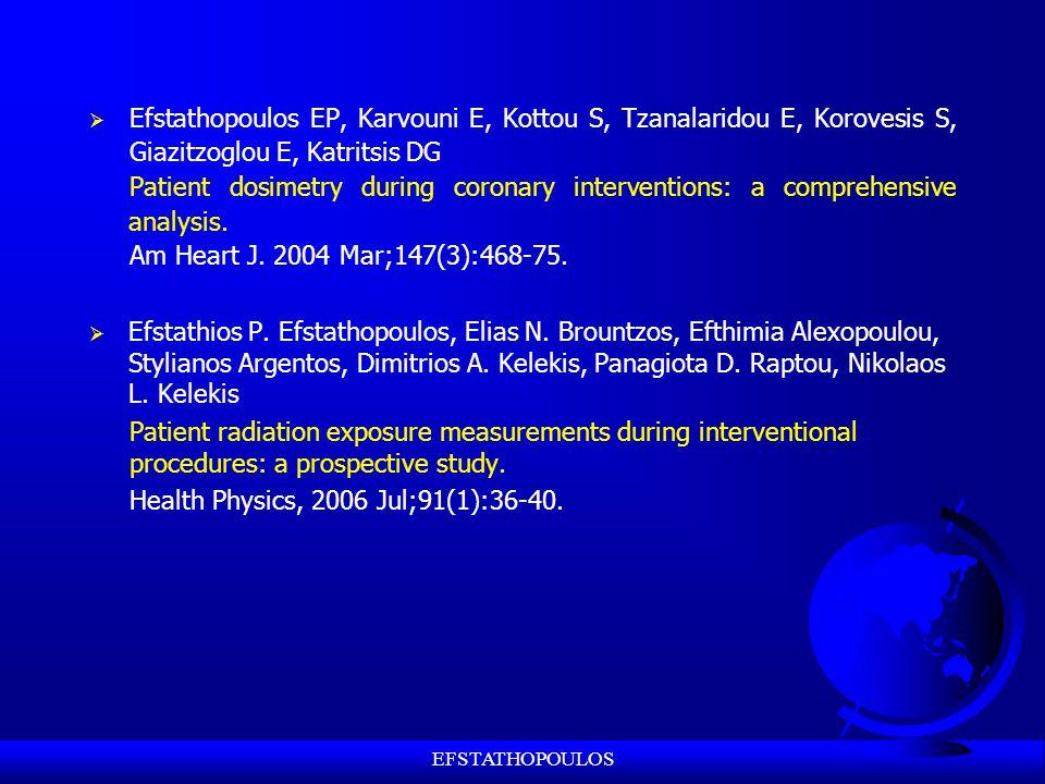 EFSTATHOPOULOS  Efstathopoulos EP, Karvouni E, Kottou S, Tzanalaridou E, Korovesis S, Giazitzoglou E, Katritsis DG Patient dosimetry during coronary interventions: a comprehensive analysis.