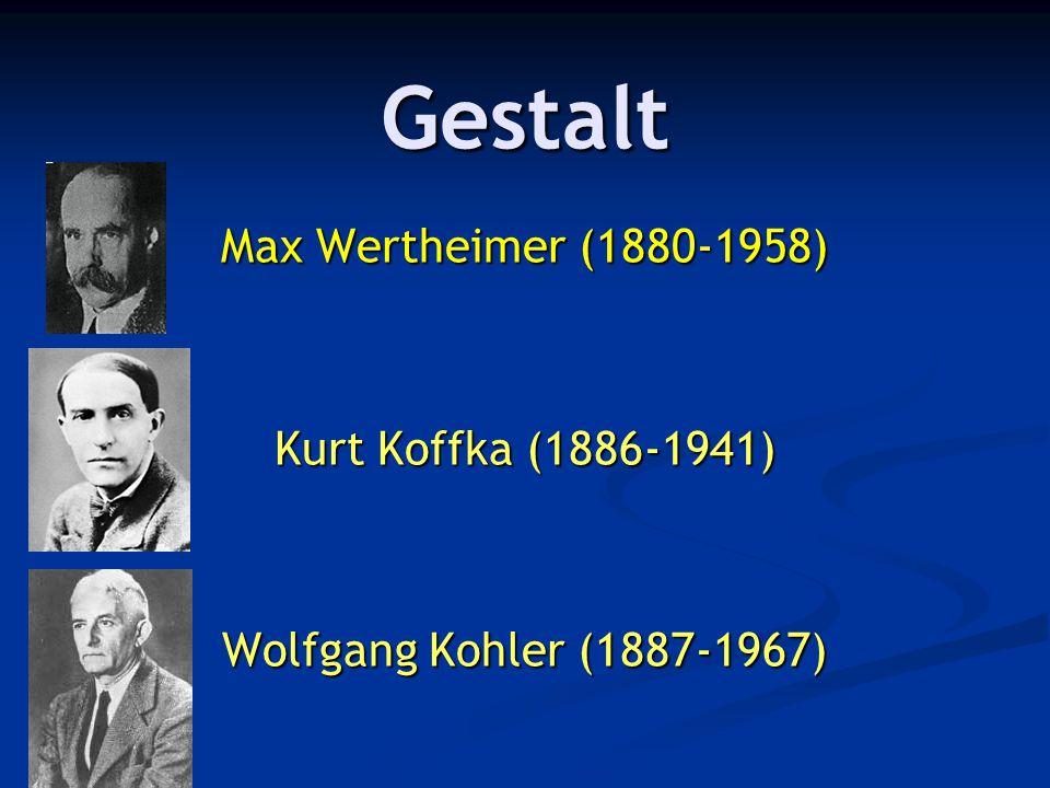 Gestalt Max Wertheimer (1880-1958) Kurt Koffka (1886-1941) Wolfgang Kohler (1887-1967)