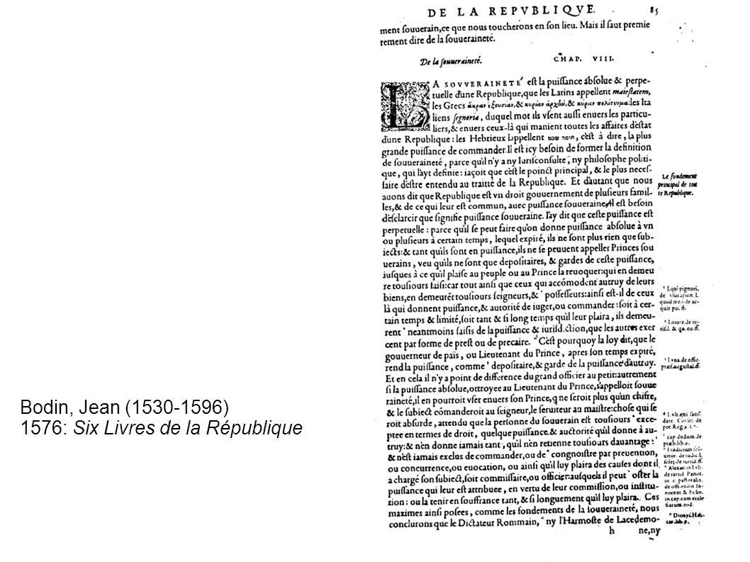 Bodin, Jean (1530-1596) 1576: Six Livres de la République