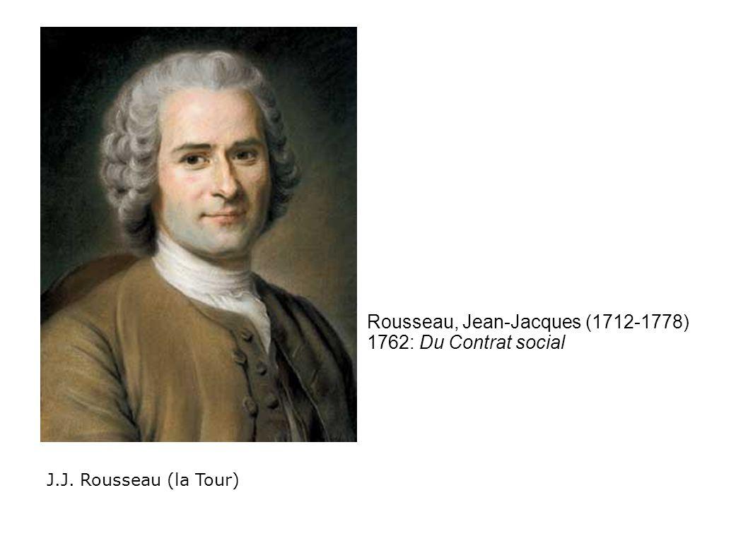 J.J. Rousseau (la Tour) Rousseau, Jean-Jacques (1712-1778) 1762: Du Contrat social