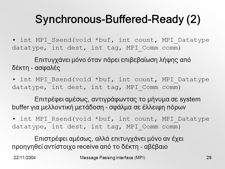 22/11/2004Message Passing Interface (MPI)29 Synchronous-Buffered-Ready (2) int MPI_Ssend(void *buf, int count, MPI_Datatype datatype, int dest, int ta