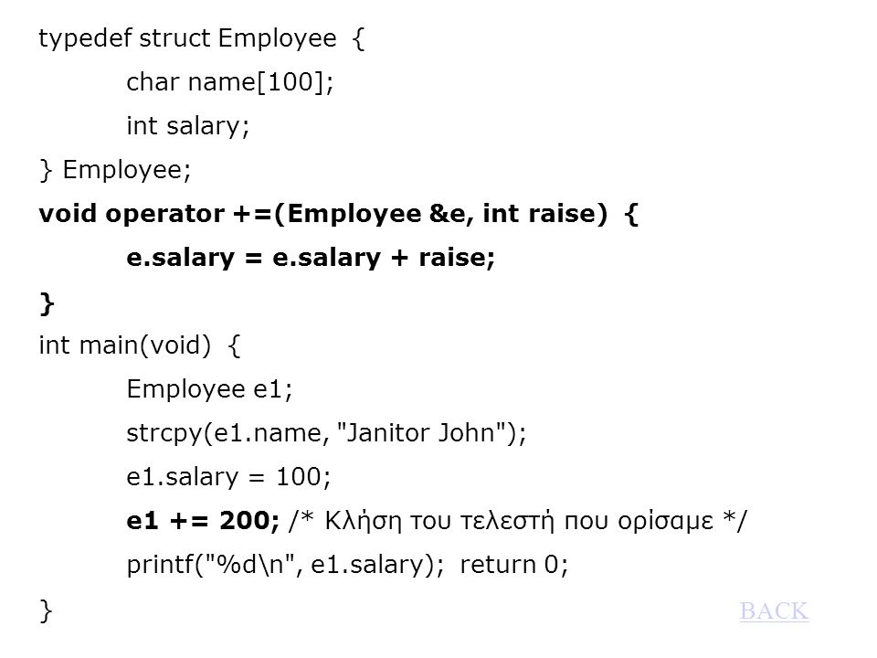 typedef struct Employee { char name[100]; int salary; } Employee; void operator +=(Employee &e, int raise) { e.salary = e.salary + raise; } int main(v