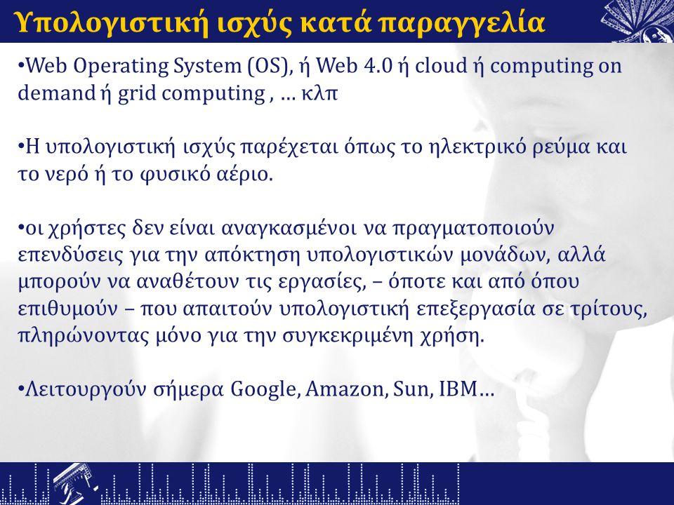 Υπολογιστική ισχύς κατά παραγγελία Web Operating System (OS), ή Web 4.0 ή cloud ή computing on demand ή grid computing, … κλπ Η υπολογιστική ισχύς παρέχεται όπως το ηλεκτρικό ρεύμα και το νερό ή το φυσικό αέριο.