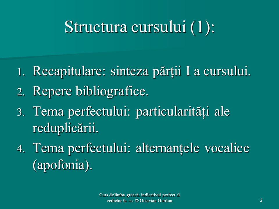 Structura cursului (1): 1. Recapitulare: sinteza părţii I a cursului. 2. Repere bibliografice. 3. Tema perfectului: particularităţi ale reduplicării.
