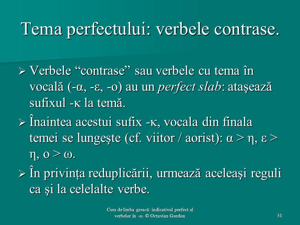 """Tema perfectului: verbele contrase.  Verbele """"contrase"""" sau verbele cu tema în vocală (-α, -ε, -ο) au un perfect slab: ataşează sufixul -κ la temă. """