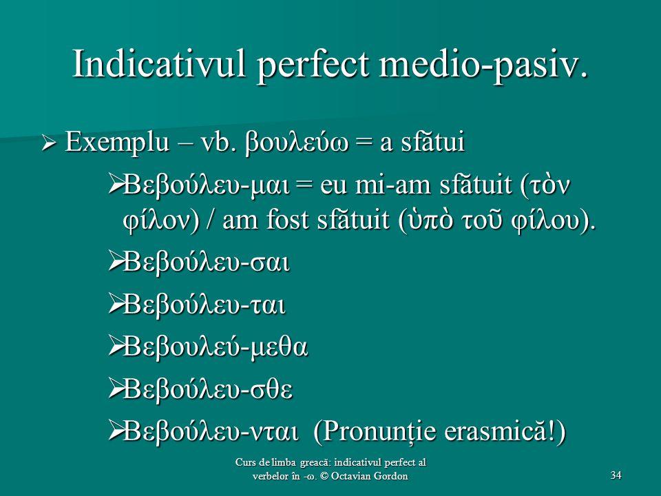 Indicativul perfect medio-pasiv. Exemplu – vb.