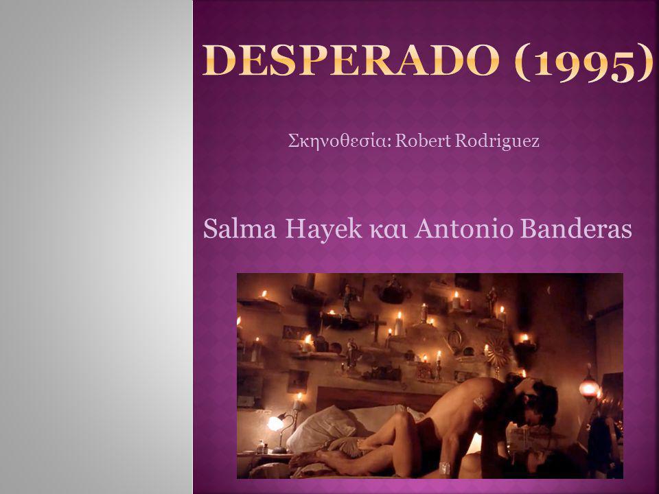 Σκηνοθεσία: Robert Rodriguez Salma Hayek και Antonio Banderas