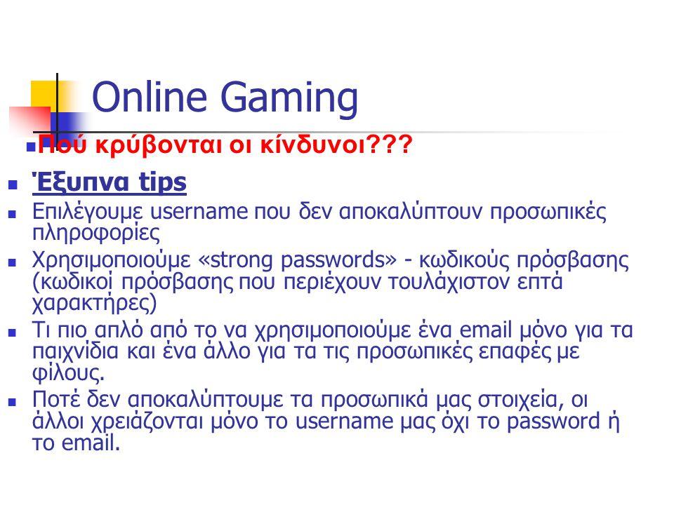 Online Gaming Έξυπνα tips Επιλέγουμε username που δεν αποκαλύπτουν προσωπικές πληροφορίες Χρησιμοποιούμε «strong passwords» - κωδικούς πρόσβασης (κωδι