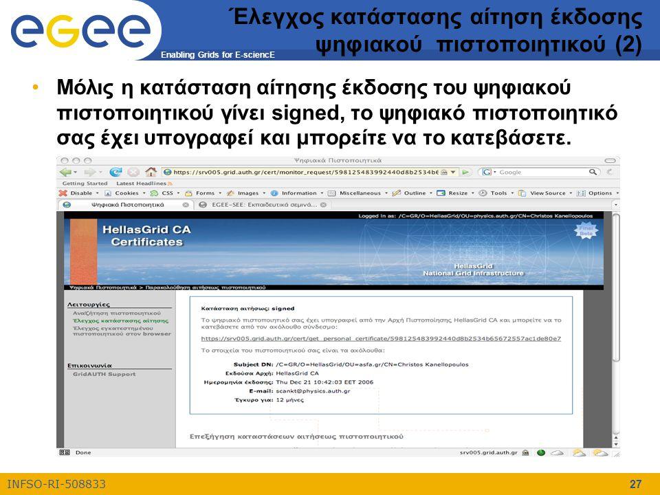 Enabling Grids for E-sciencE INFSO-RI-508833 27 Έλεγχος κατάστασης αίτηση έκδοσης ψηφιακού πιστοποιητικού (2) Μόλις η κατάσταση αίτησης έκδοσης του ψηφιακού πιστοποιητικού γίνει signed, το ψηφιακό πιστοποιητικό σας έχει υπογραφεί και μπορείτε να το κατεβάσετε.