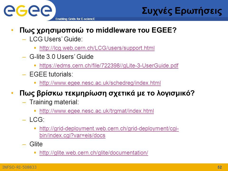 Enabling Grids for E-sciencE INFSO-RI-508833 52 Συχνές Ερωτήσεις Πως χρησιμοποιώ το middleware του EGEE.