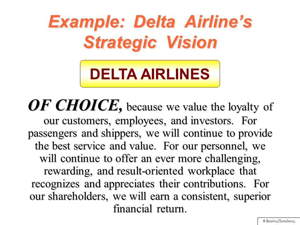 © Βασίλης Παπαδάκης Example: Delta Airline's Strategic Vision AIRLINE, because we intend to stay in the business we know best -- air transportation and related services.