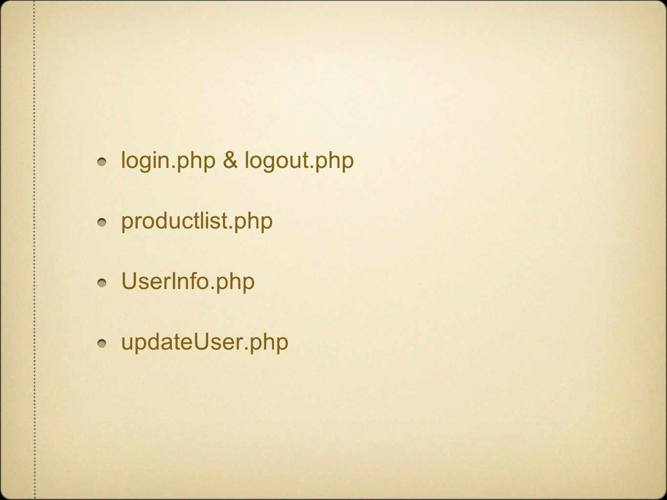 login.php & logout.php productlist.php UserInfo.php updateUser.php