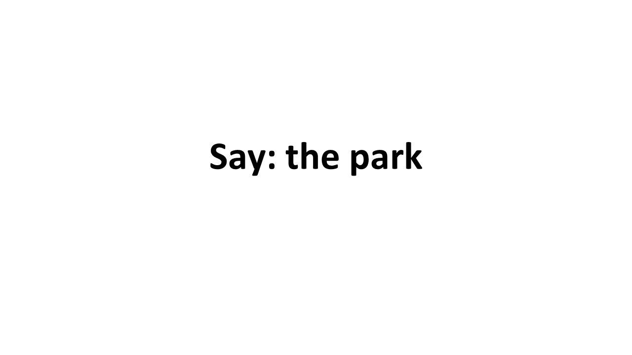 Say: the park
