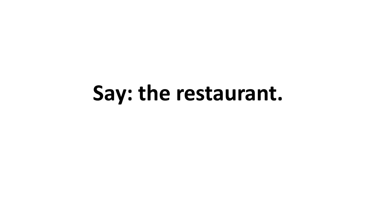 Say: the restaurant.