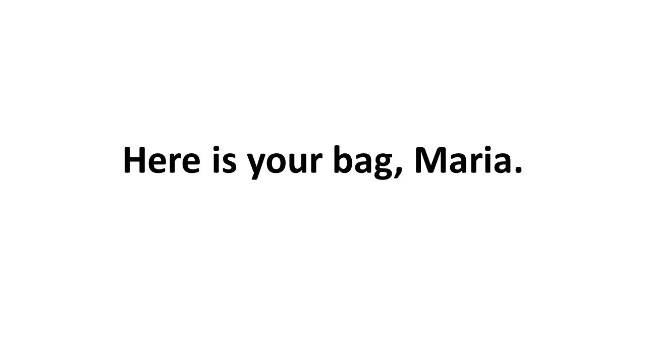 Here is your bag, Maria.