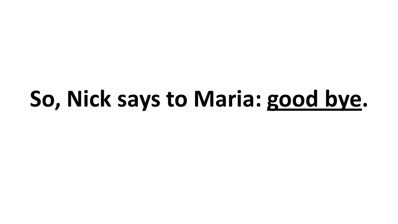 So, Nick says to Maria: good bye.