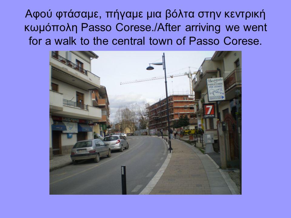 Αφού φτάσαμε, πήγαμε μια βόλτα στην κεντρική κωμόπολη Passo Corese./After arriving we went for a walk to the central town of Passo Corese.