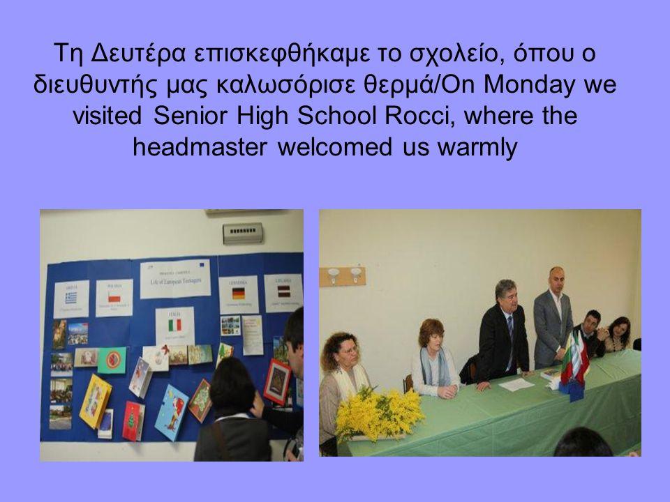 Τη Δευτέρα επισκεφθήκαμε το σχολείο, όπου ο διευθυντής μας καλωσόρισε θερμά/On Monday we visited Senior High School Rocci, where the headmaster welcom