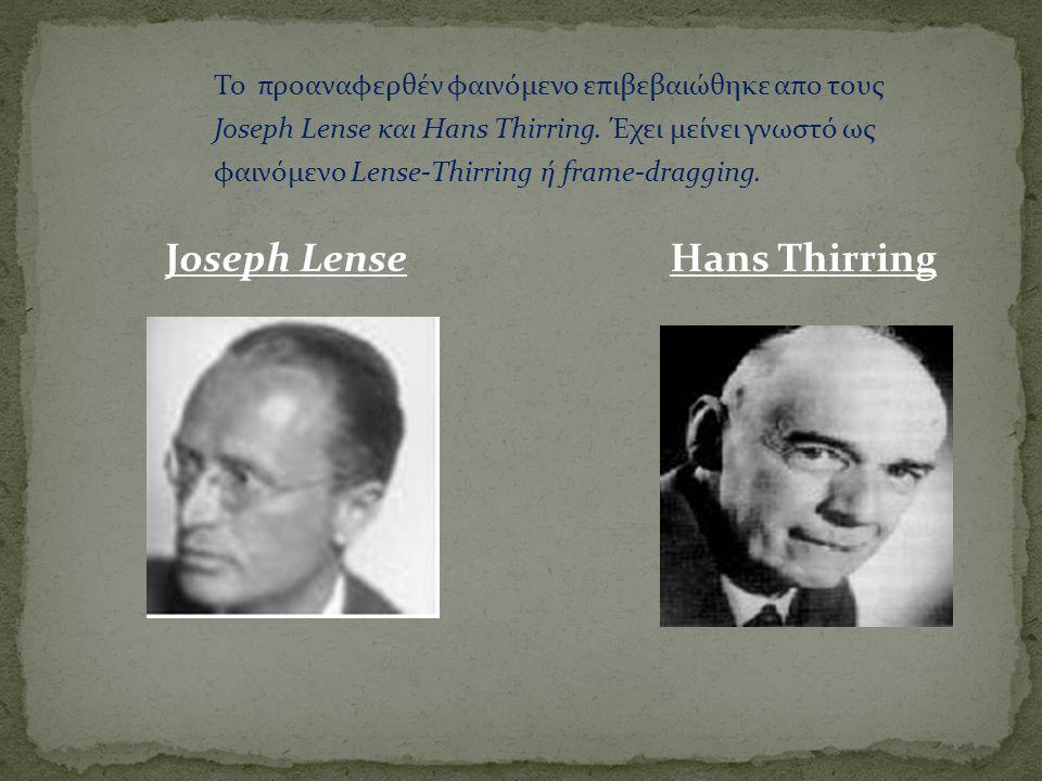 Το προαναφερθέν φαινόμενο επιβεβαιώθηκε απο τους Joseph Lense και Hans Thirring. Έχει μείνει γνωστό ως φαινόμενο Lense-Thirring ή frame-dragging. Jose