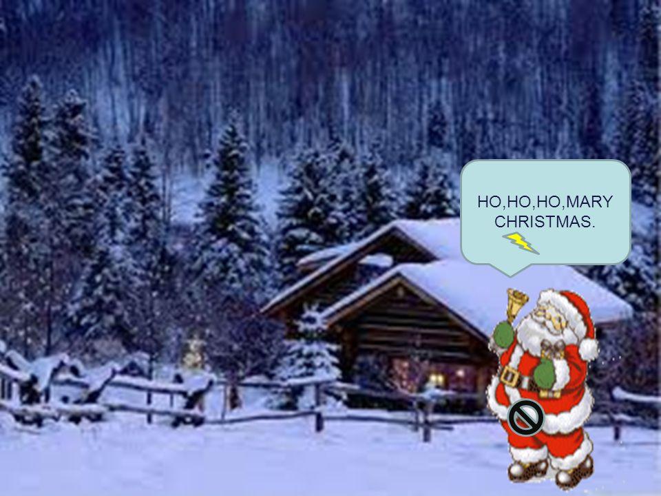 HO,HO,HO,MARY CHRISTMAS.