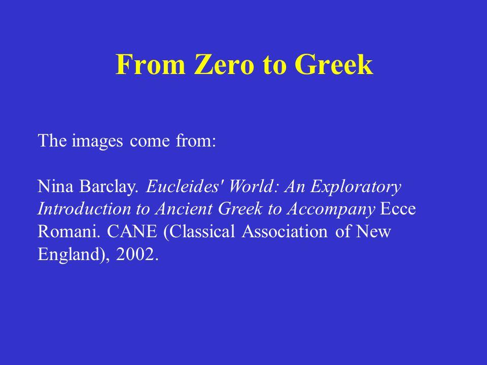 From Zero to Greek 1.Ποσειδῶν 2.Ἄρτεμις 3.Ἑρμῆς 4.Κίρκη 5.Κύκλωψ 6.Θησεύς 7.Μίδας 8.Δημήτηρ 1.Poseidon 2.Artemis 3.Hermes 4.Circe 5.Cylcops 6.Theseus 7.Midas 8.Demeter