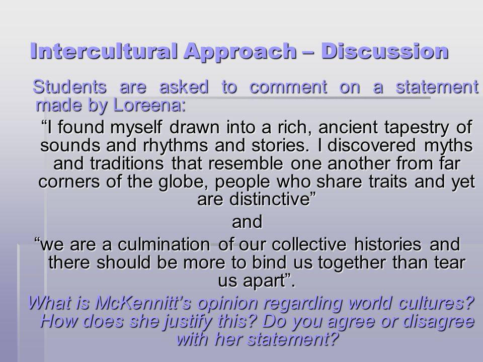Intercultural Approach – Discussion Students are asked to comment on a statement made by Loreena: Students are asked to comment on a statement made by