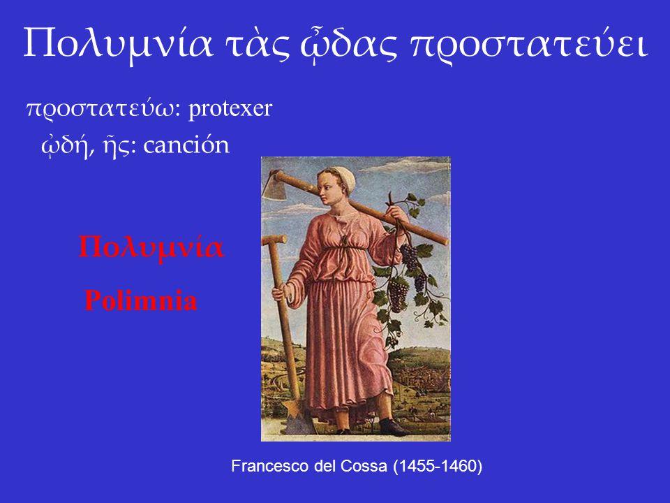 Πολυμνία τὰς ᾦδας προστατεύει προστατεύω: protexer Πολυμνία Polimnia ᾠδή, ῆς: canción Francesco del Cossa (1455-1460)