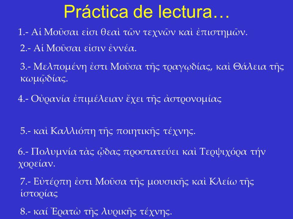 Práctica de lectura… 1.- Αἱ Μοῦσαι εἰσι θεαὶ τῶν τεχνῶν καὶ ἐπιστημῶν.