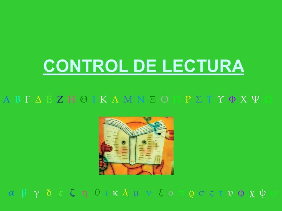 CONTROL DE LECTURA α β γ δ ε ζ η θ ι κ λ μ ν ξ ο π ρ σ ς τ υ φ χ ψ ω Α Β Γ Δ Ε Ζ Η Θ Ι Κ Λ Μ Ν Ξ Ο Π Ρ Σ Τ Υ Φ Χ Ψ Ω