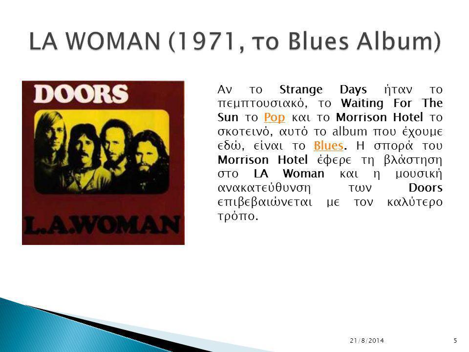 5 Αν το Strange Days ήταν το πεμπτουσιακό, το Waiting For The Sun το Pop και το Morrison Hotel το σκοτεινό, αυτό το album που έχουμε εδώ, είναι το Blues.