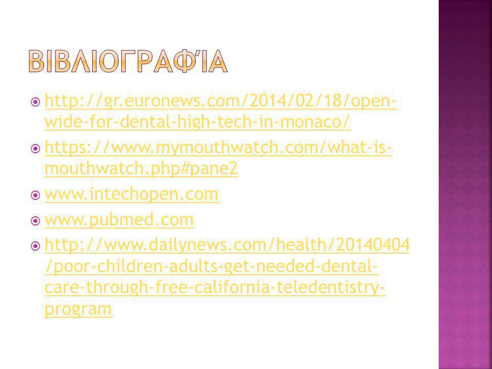  http://gr.euronews.com/2014/02/18/open- wide-for-dental-high-tech-in-monaco/ http://gr.euronews.com/2014/02/18/open- wide-for-dental-high-tech-in-monaco/  https://www.mymouthwatch.com/what-is- mouthwatch.php#pane2 https://www.mymouthwatch.com/what-is- mouthwatch.php#pane2  www.intechopen.com www.intechopen.com  www.pubmed.com www.pubmed.com  http://www.dailynews.com/health/20140404 /poor-children-adults-get-needed-dental- care-through-free-california-teledentistry- program http://www.dailynews.com/health/20140404 /poor-children-adults-get-needed-dental- care-through-free-california-teledentistry- program