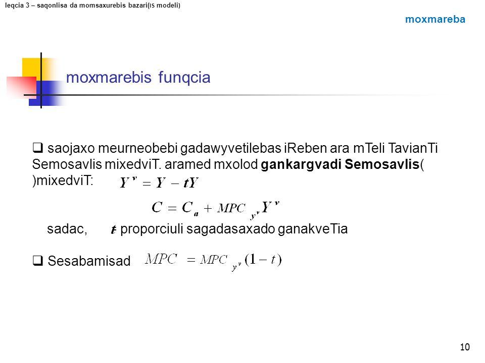 10 moxmarebis funqcia  saojaxo meurneobebi gadawyvetilebas iReben ara mTeli TavianTi Semosavlis mixedviT. aramed mxolod gankargvadi Semosavlis( )mixe