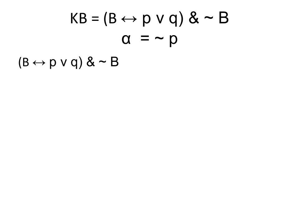 KB = (B ↔ p v q) & ~ B α= ~ p (B ↔ p v q) & ~ B