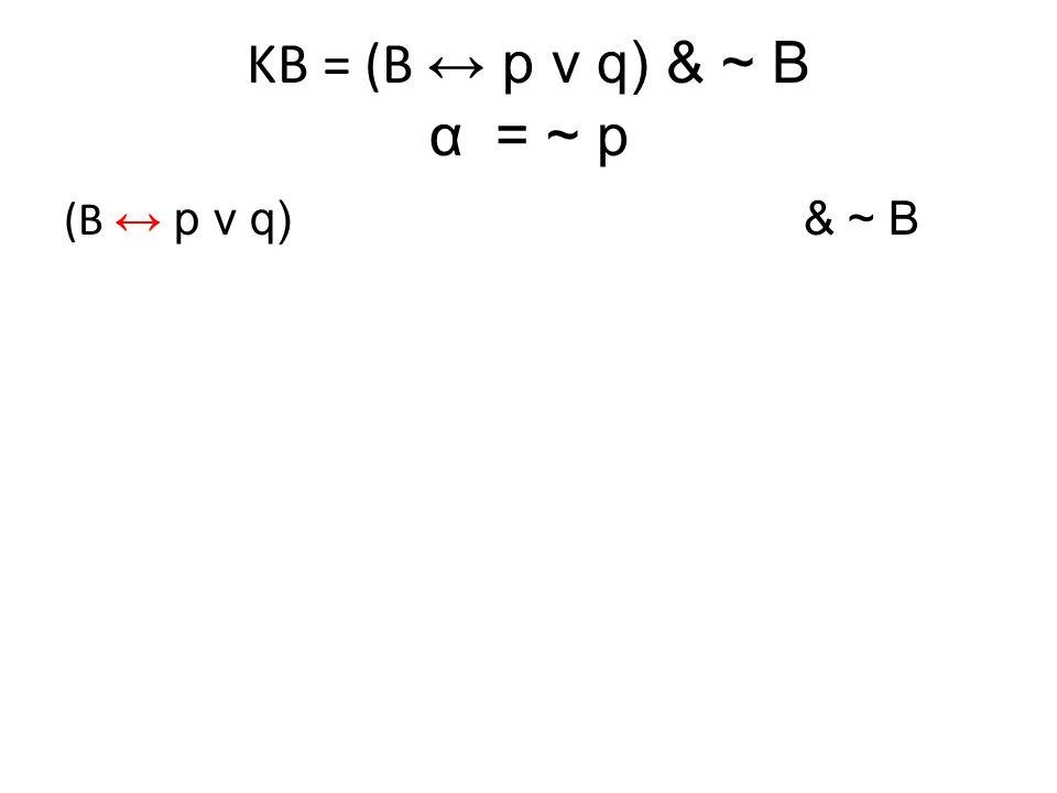 KB = (B ↔ p v q) & ~ B α= ~ p (B ↔ p v q) & ~ B ( (B →(p v q)) & ( (p v q) → B ) )& ~ B