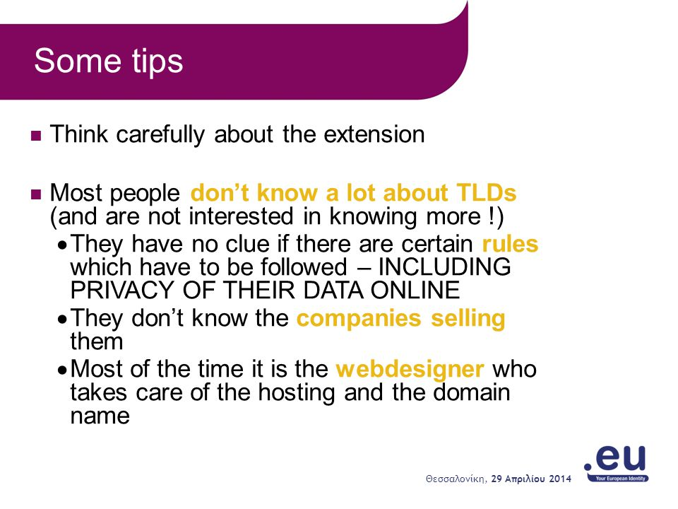 Think carefully about the extension Most people don't know a lot about TLDs (and are not interested in knowing more !)  They have no clue if there ar
