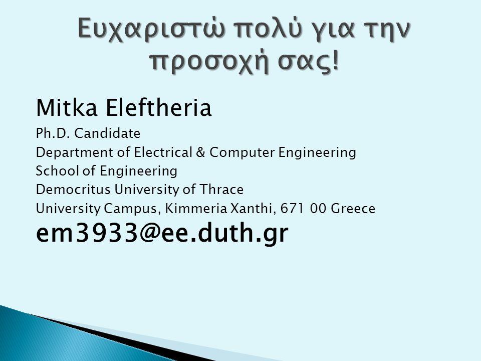 Mitka Eleftheria Ph.D. Candidate Department of Electrical & Computer Engineering School of Engineering Democritus University of Thrace University Camp