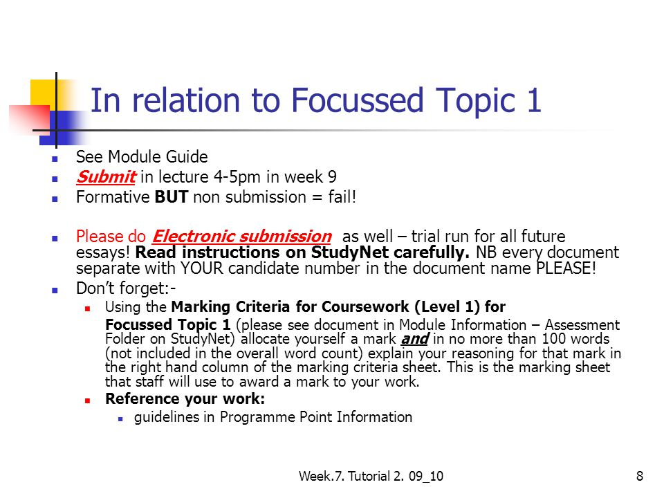 Week.7. Tutorial 2. 09_108 In relation to Focussed Topic 1 See Module Guide Submit in lecture 4-5pm in week 9 Formative BUT non submission = fail! Ple