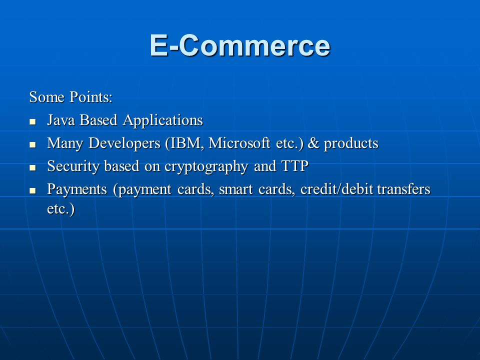 E-Commerce Some Points: Java Based Applications Java Based Applications Many Developers (IBM, Microsoft etc.) & products Many Developers (IBM, Microso