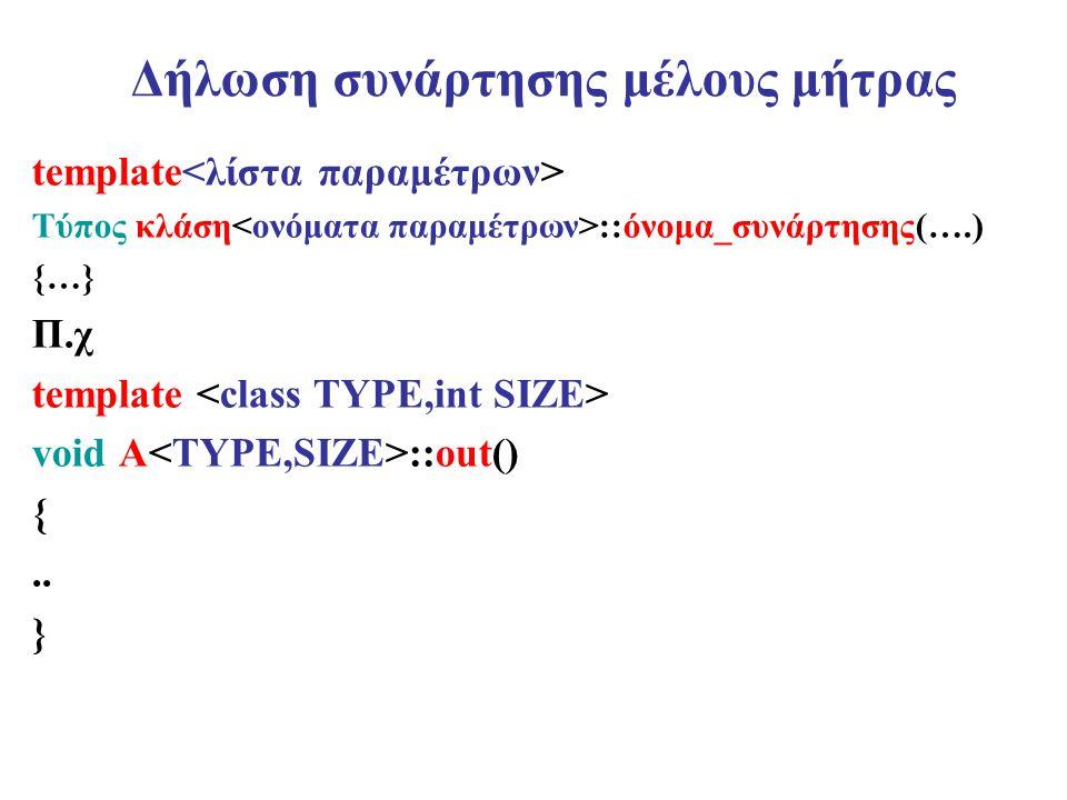 Δήλωση συνάρτησης μέλους μήτρας template Τύπος κλάση ::όνομα_συνάρτησης(….) {…} Π.χ template void A ::out() {.. }