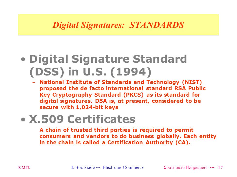 Ε.Μ.Π.Ι. Βασιλείου --- Electronic Commerce Συστήματα Πληρωμών --- 17 Digital Signatures: STANDARDS Digital Signature Standard (DSS) in U.S. (1994) –Na