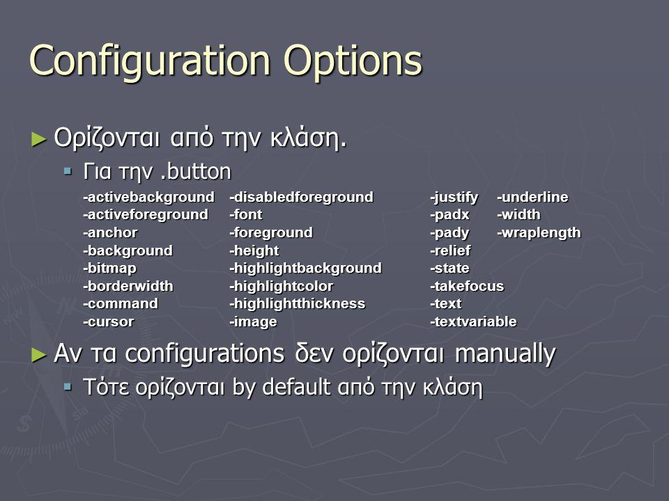 Configuration Options ► Ορίζονται από την κλάση.  Για την.button -activebackground-disabledforeground-justify-underline -activeforeground-font-padx-w