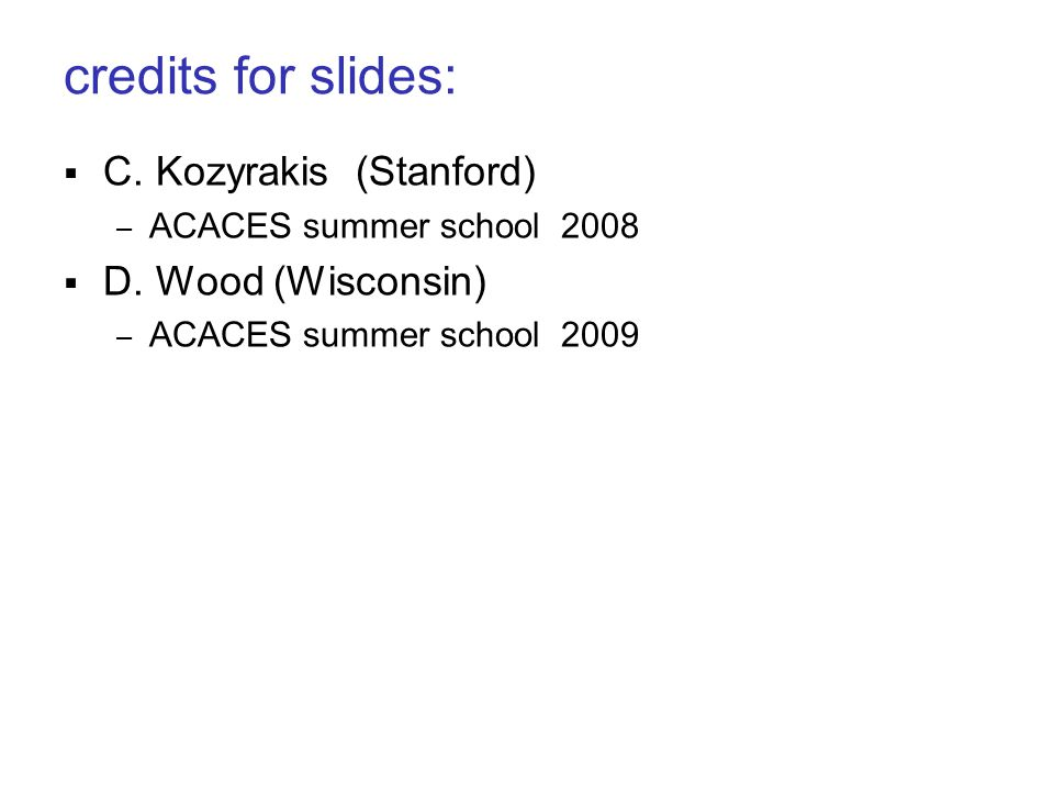 credits for slides:  C. Kozyrakis (Stanford) – ACACES summer school 2008  D. Wood (Wisconsin) – ACACES summer school 2009