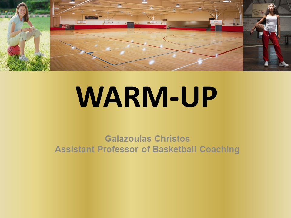 WARM-UP Galazoulas Christos Assistant Professor of Basketball Coaching