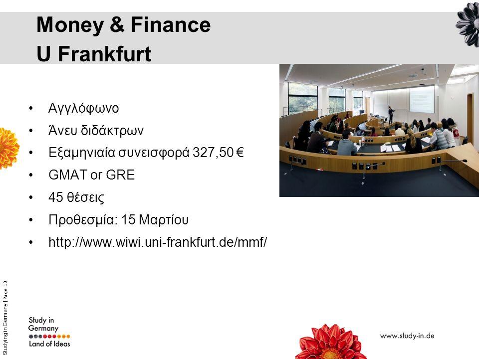 Studying in Germany   Page 10 Money & Finance U Frankfurt Αγγλόφωνο Άνευ διδάκτρων Εξαμηνιαία συνεισφορά 327,50 € GMAT or GRE 45 θέσεις Προθεσμία: 15