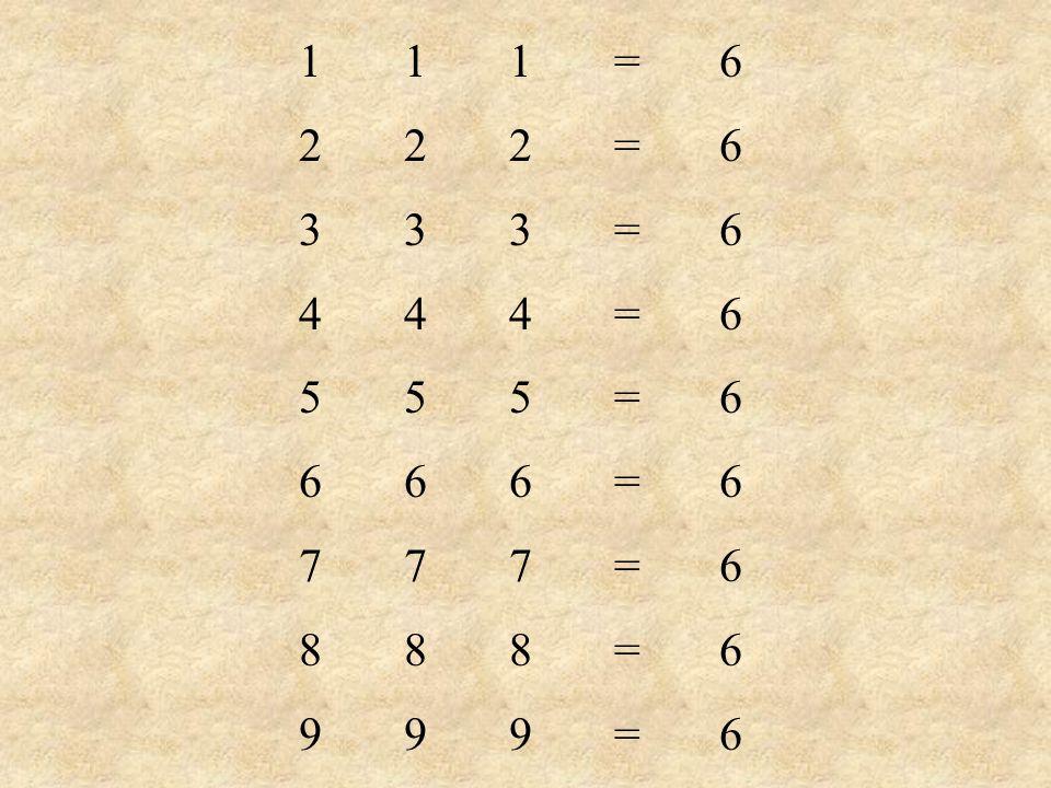 111=6 222=6 333=6 444=6 555=6 666=6 777=6 888=6 999=6