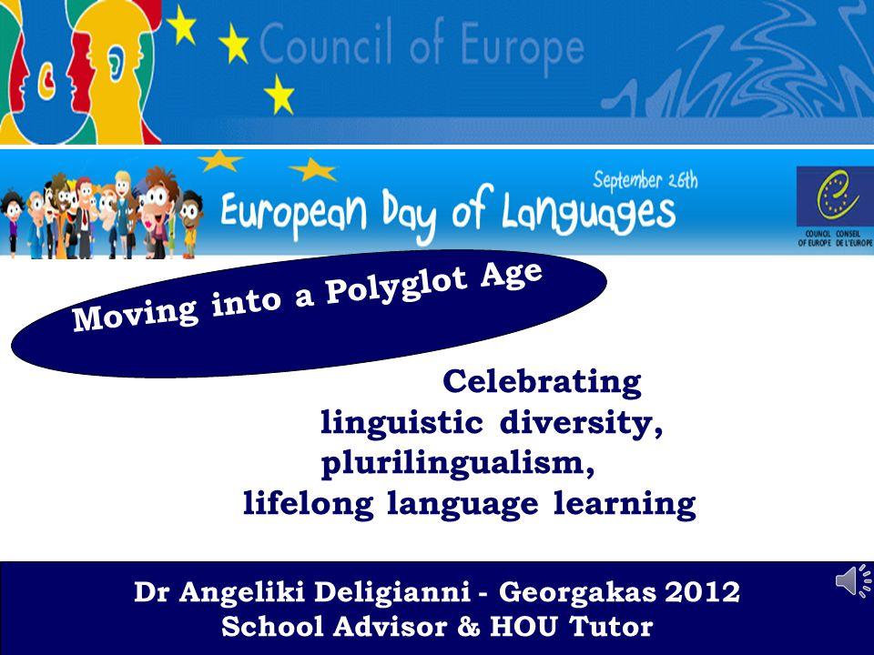 Dr A.Deligianni-Georgaka 2012 School Advisor & HOU Tutor ΕΥΡΩΠΑΙΚΗ ΗΜΕΡΑ ΓΛΩΣΣΩΝ ΠΟΛΙΤΙΚΗ ΕΕ και Υ.ΠΑΙ.Θ.Π.Α Κ ρατικό Πιστοποιητικό Γλωσσομάθειας Κ Πγ Πιστοποίηση επιπέδων γνώσης ξένων γλωσσών Πανευρωπαϊκή αναγνώριση γλωσσομάθειας νέων της Ελλάδας