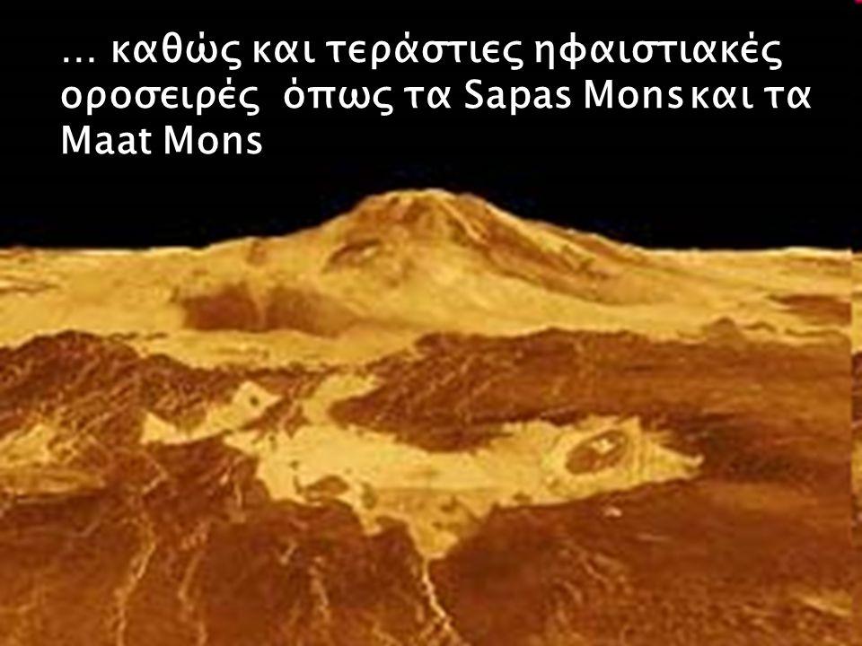 … καθώς και τεράστιες ηφαιστιακές οροσειρές όπως τα Sapas Mons και τα Maat Mons