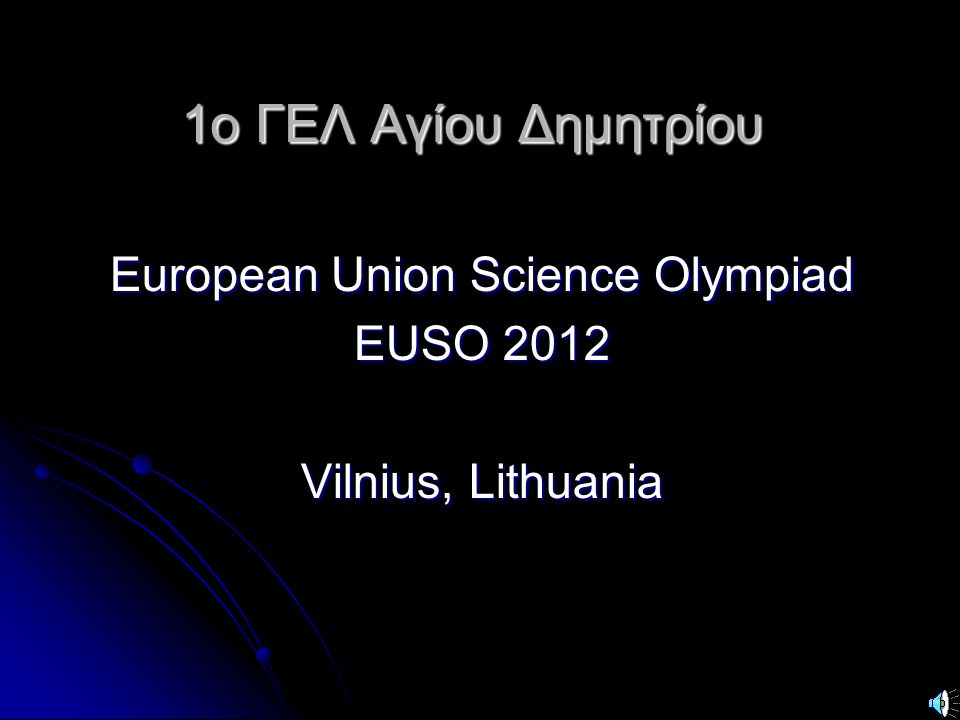 1ο ΓΕΛ Αγίου Δημητρίου European Union Science Olympiad EUSO 2012 Vilnius, Lithuania