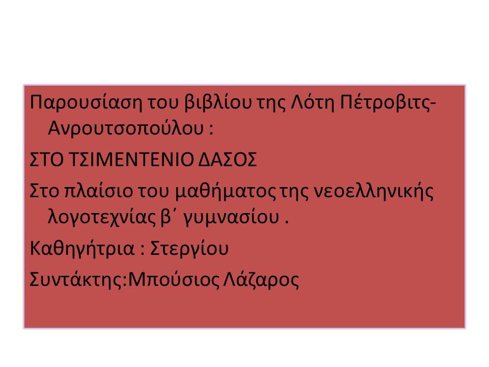 Παρουσίαση του βιβλίου της Λότη Πέτροβιτς- Ανρουτσοπούλου : ΣΤΟ ΤΣΙΜΕΝΤΕΝΙΟ ΔΑΣΟΣ Στο πλαίσιο του μαθήματος της νεοελληνικής λογοτεχνίας β΄ γυμνασίου.
