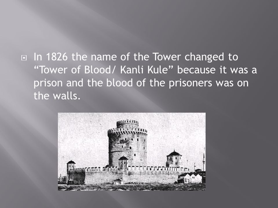  In 1826 the name of the Tower changed to Tower of Blood/ Kanli Kule because it was a prison and the blood of the prisoners was on the walls.